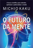 O futuro da mente - Michio Kaku