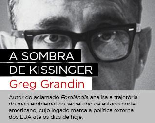 A sompra de Kissinger | Greg Grandin - Autor do aclamado Fordlândia analisa a trajetória do mais emblemático secretário de estado norte-americano, cujo legado marca a política externa dos EUA até os dias de hoje.