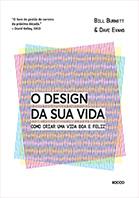 O design da sua vida - Como criar uma vida boa e feliz | Bill Burnett e Dave Evans