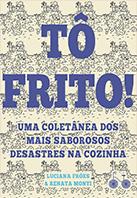 Tô frito! | Luciana Fróes e Renata Monti