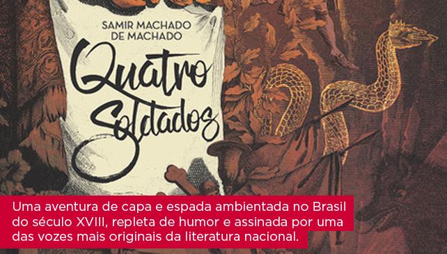 Quatro soldados | Samir Machado de Machado - Uma aventura de capa e espada ambientada no Brasil do século XVIII, repleta de humor e assinada por uma das vozes mais originais da literatura nacional.