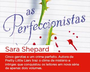 As perfeccionistas | Sara Shepard - Cinco garotas e um crime perfeito. Autora de Pretty Little Liars traz o clima de mistério e intrigas que conquistou os leitores em nova série de apenas dois volumes.