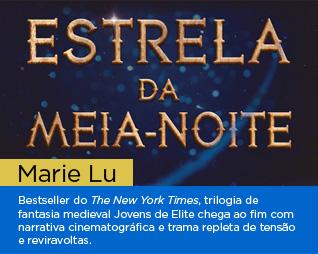 Estrela da meia-noite | Marie Lu - Bestseller do The New York Times, trilogia de fantasia medieval Jovens de Elite chega ao fim com narrativa cinematográfica e trama repleta de tensão e reviravoltas.
