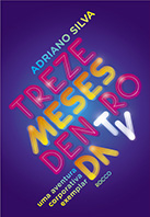 Treze meses dentro da TV | Adriano Silva
