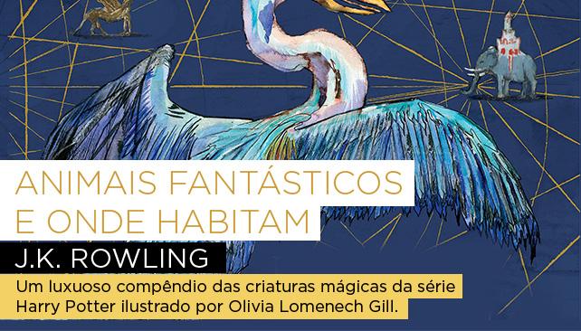 Animais fantásticos e onde habitam | J.K. Rowling - Um luxuoso compêndio das criaturas mágicas da série Harry Potter ilustrado por Olivia Lomenech Gill.