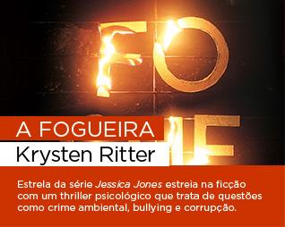 A fogueira | Krysten Ritter - Estrela da série Jessica Jones estreia na ficção com um thriller psicológico que trata de questões como crime ambiental, bullying e corrupção.