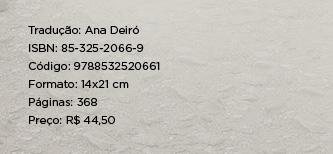 Tradução: Ana Deiró ** ISBN: 85-325-2066-9 ** Código: 9788532520661 ** Formato: 14x21 cm ** Páginas:368 ** Preço: R$ 44,50