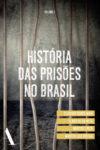 História das Prisões no Brasil – Vol. I