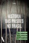 História das Prisões no Brasil – Vol. Ii