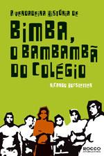A Verdadeira História de Bimba, o Bambambã do Colégio