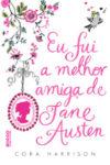 Eu Fui a Melhor Amiga de Jane Austen